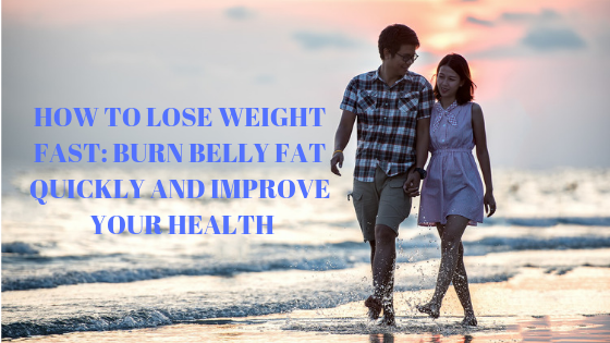 How to lose weight fast: burn belly fat quickly and improve your health