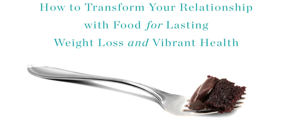 How to Transform Your Relationship with Food for Lasting Weight Loss