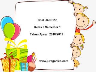 Contoh Soal UAS PKn Kelas 2 Semester 1 Terbaru Tahun 2018