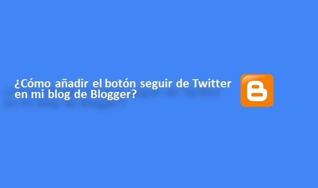 Como añadir el botón seguir de Twitter en mi blog de Blogger