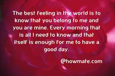Good Morning Quotes For Friends: the best feeling in the world is to know that you belong to me