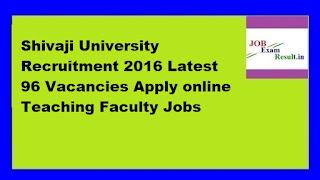 Shivaji University Recruitment 2016 Latest 96 Vacancies Apply online Teaching Faculty Jobs