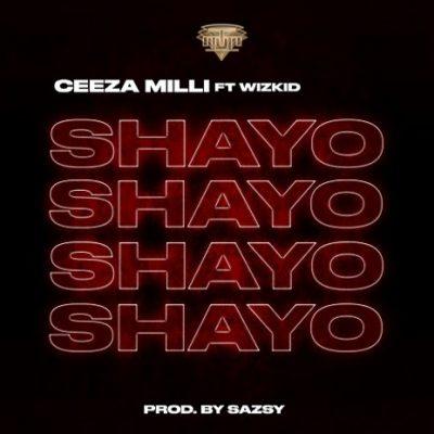 Download Audio | Ceeza Milli ft Wizkid - Shayo