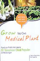AJIBAYUSTORE  Judul Buku : Grow Your Own Medical Plant – Panduan Praktis Menanam 51 Tanaman Obat Populer di Pekarangan