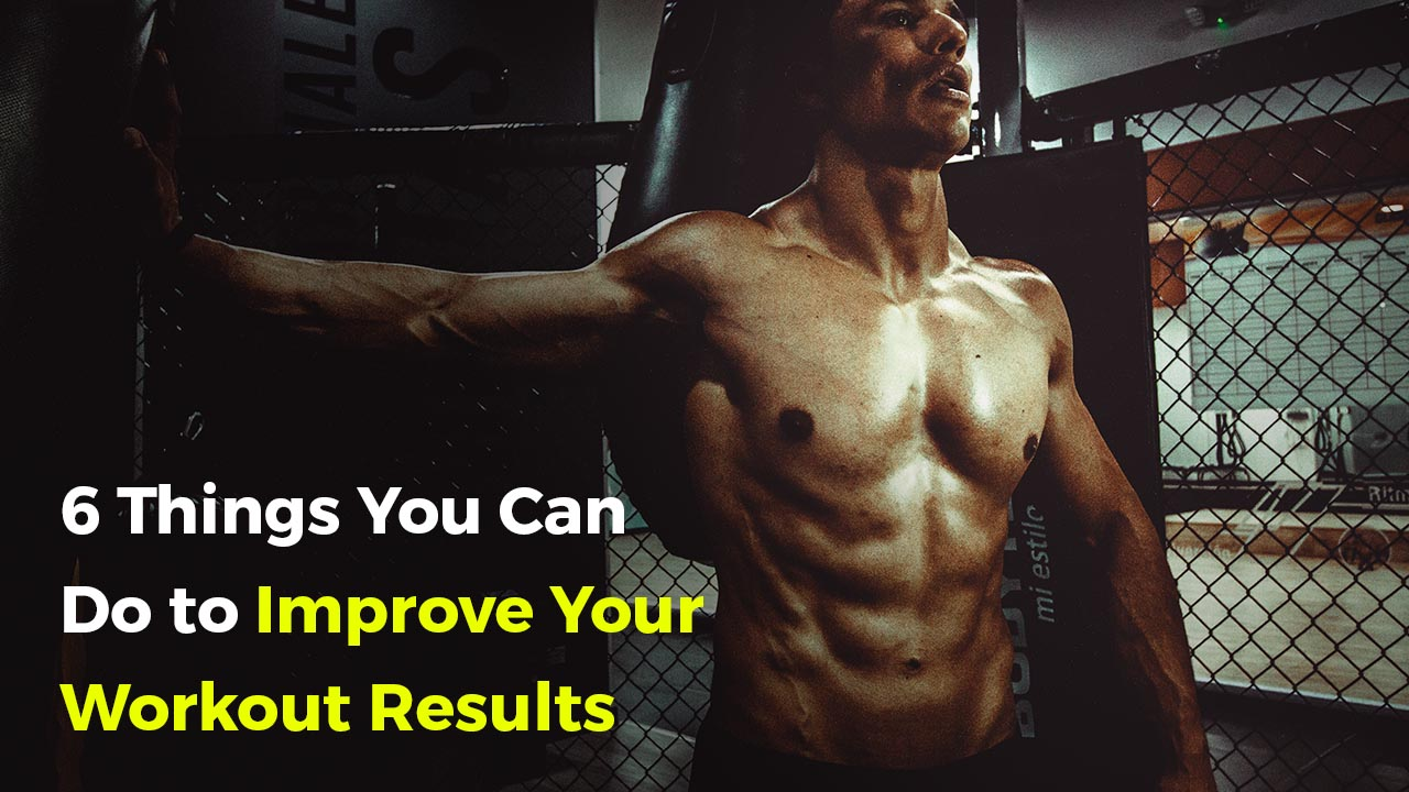 6 Things You Can Do to Improve Your Workout Results-Tipsmonk