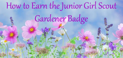 How to Earn the Junior Girl Scout Gardener Badge