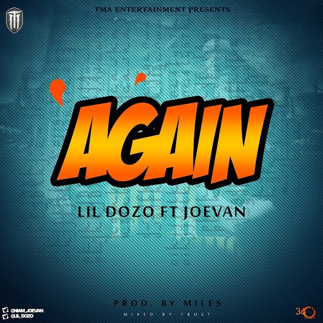 MUSIC: Lil Dozo ft. Joevan - Again