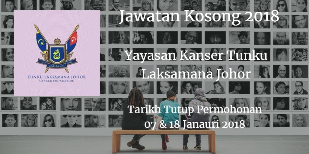 Jawatan Kosong Yayasan Kanser Tunku Laksamana Johor 08 & 17 Januari 2018