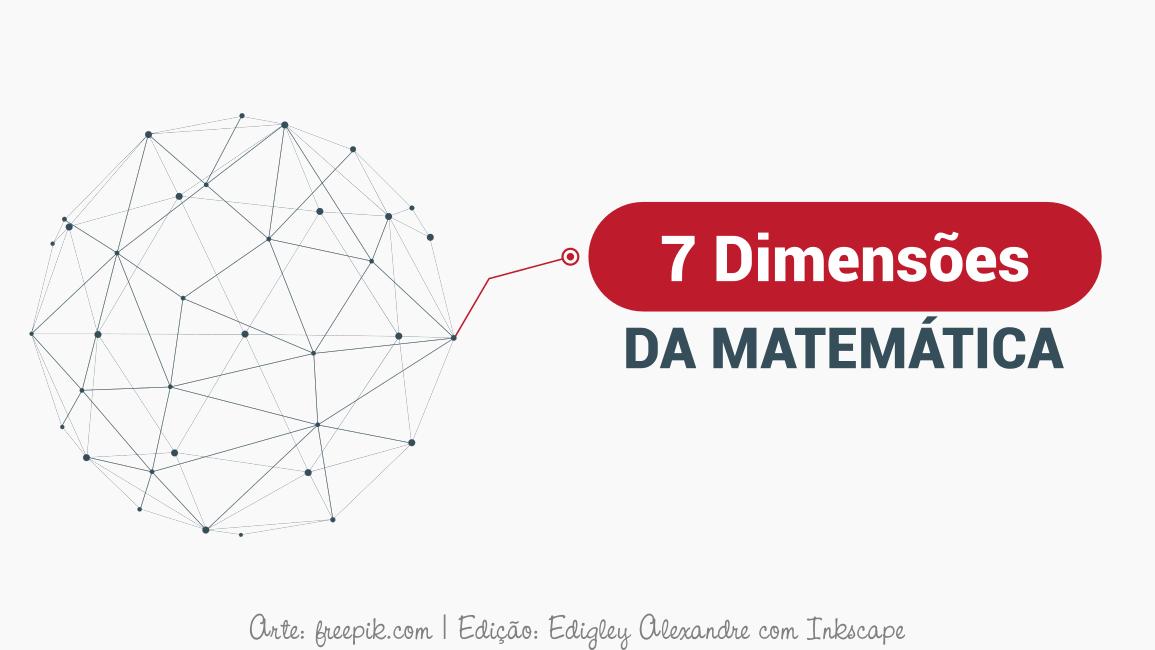 As 7 dimensões da Matemática