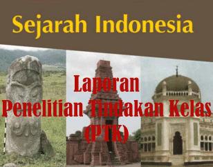Laporan PTK (Penelitian Tindakan Kelas ) IPS Sejarah