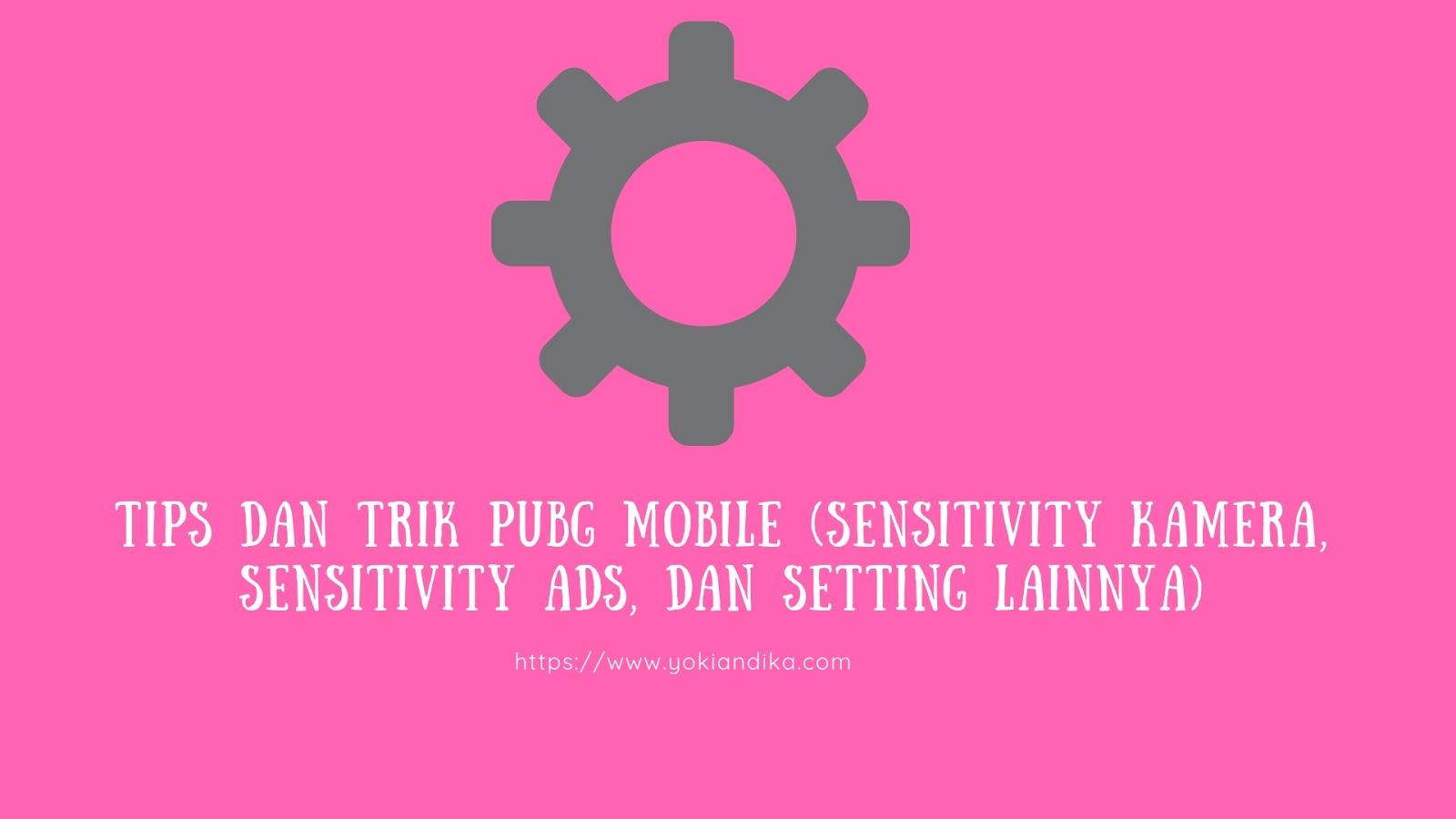 Tips dan Trik PUBG Mobile (Sensitivity Kamera, Sensitivity Ads, dan