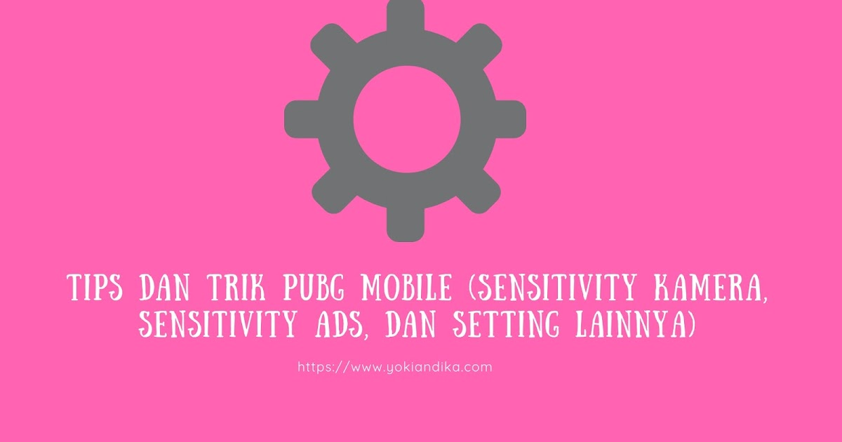 Tips dan Trik PUBG Mobile (Sensitivity Kamera, Sensitivity