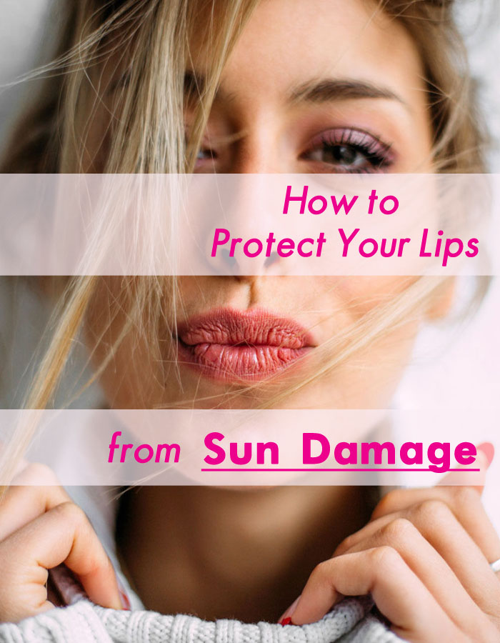 How to Protect Your Lips From Sun Damage?