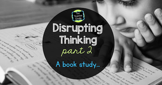 Disrupting Thinking Book Study Part 2