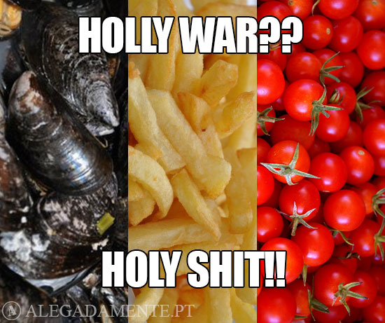 3 fotos: Mules, Batatas Fritas e Tomates Cherry – Holly War?? Holy Shit!!