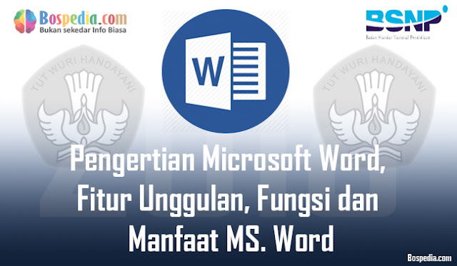 Pengertian Microsoft Word, Fitur Unggulan, Fungsi dan Manfaat MS. Word