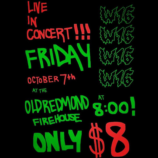 W16 at Old Redmond Firehouse October 7th 7pm $8.00