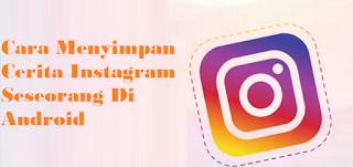 Cara Menyimpan Cerita Instagram Seseorang Di Android
