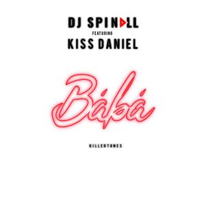 [Music] DJ Spinall  – Baba Ft. Kiss Daniel (Prod. by Killertunes) | @DJspinall , @iamkissdaniel