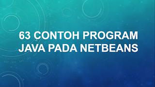 63 Contoh Program Java Pada Netbeans