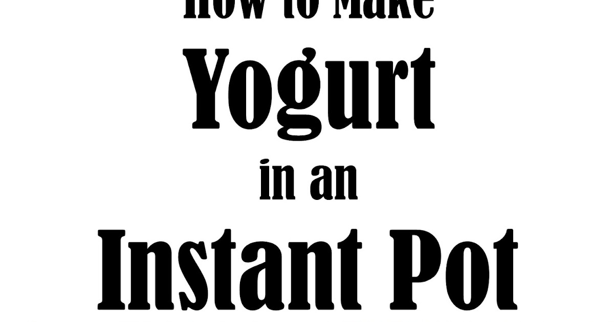 how to make yogurt in instant pot with yogurt button