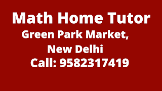 Best Maths Tutors for Home Tuition in Green Park Market, Delhi. Call:9582317419