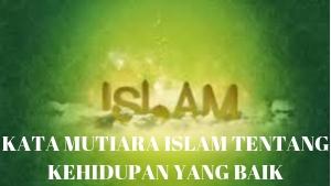 KATA MUTIARA ISLAM TENTANG KEHIDUPAN YANG BAIK