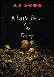 https://www.amazon.co.uk/Little-Bit-Creep-AJ-Noon-ebook/dp/B076J8KX69/ref=sr_1_2?keywords=aj+noon&qid=1552066721&s=gateway&sr=8-2