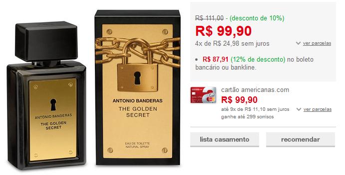 http://www.americanas.com.br/produto/112132331/perfume-the-golden-secret-eau-de-toilette-antonio-banderas-100ml-masculino?loja=02&opn=EMACOM300316&franq=AFL-03-117316&AFL-03-117316