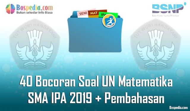 Bocoran Soal UN Matematika Untuk Sekolah Menengan Atas IPA  40 Bocoran Soal UN Matematika Untuk Sekolah Menengan Atas IPA 2019 + Pembahasan