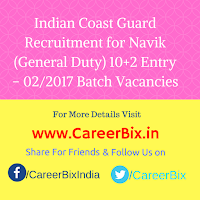 Indian Coast Guard Recruitment for Navik (General Duty) 10+2 Entry – 02/2017 Batch Vacancies