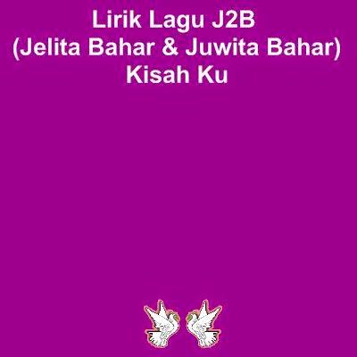 Lirik Lagu J2B (Jelita Bahar & Juwita Bahar) - Kisah Ku