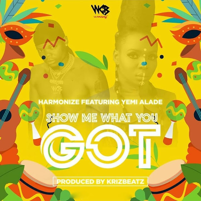 Harmonize Ft Yemi Alade - Show Me What You Got | MP3 Download