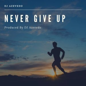 Azevedo Mix - Never Give Up [Download] mp3