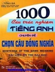 1000 Câu Trắc Nghiệm Tiếng Anh Chuyên Đề Chọn Câu Đồng Nghĩa - Vĩnh Bá