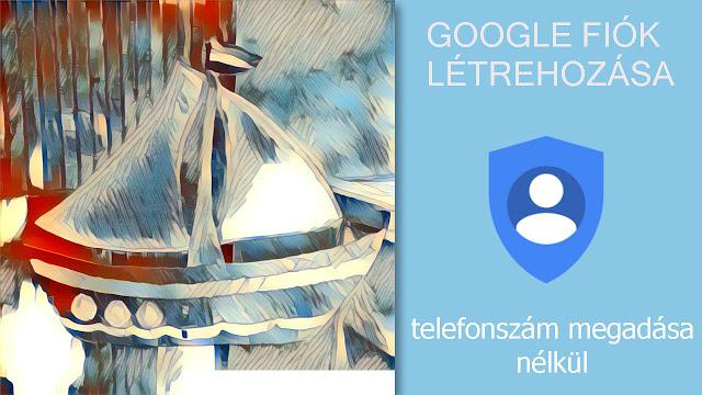 Így hozz létre Google fiókot, ha nem akarsz telefonszámot megadni