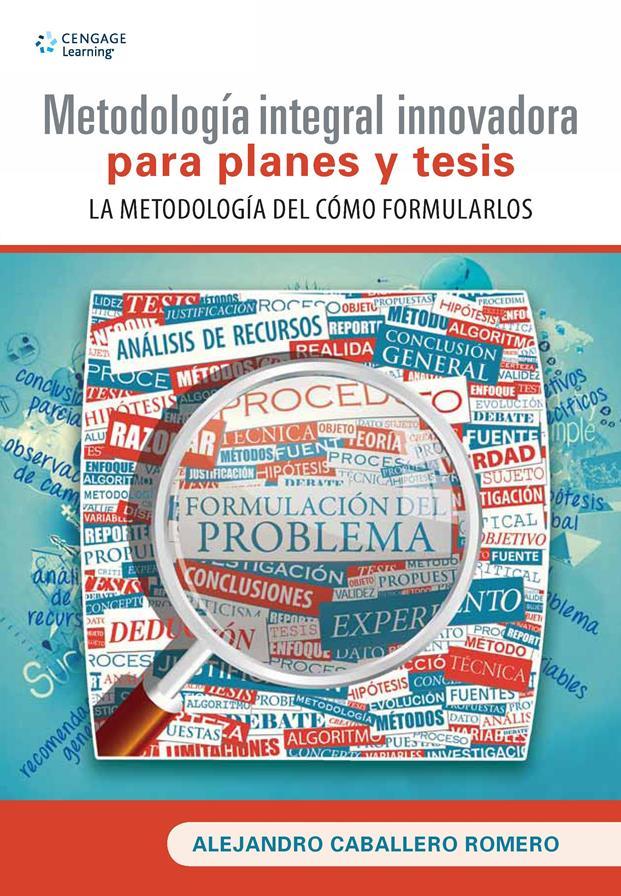 Metodología integral innovadora para planes y tesis – Alejandro Caballero Romero