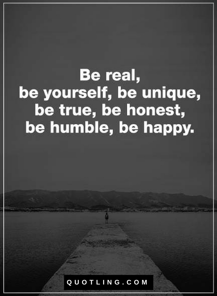 True Quotes | Quotes Be Real Be Yourself Be Unique Be True Be Honest Be