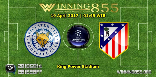 Prediksi Bola Leicester City vs Atletico Madrid 19 April 2017