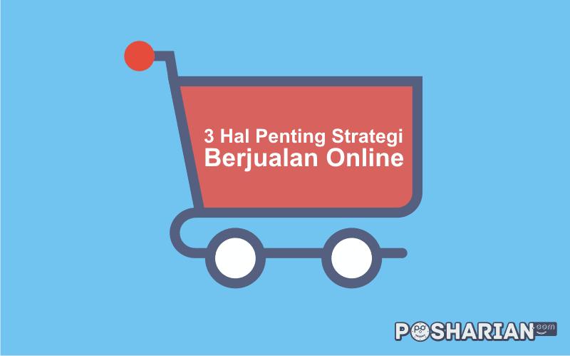 3 Hal Penting Strategi Berjualan Online