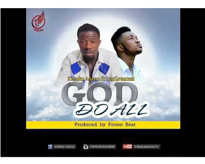 Kwaku Manu – God Do All (Feat. LexGreatest)