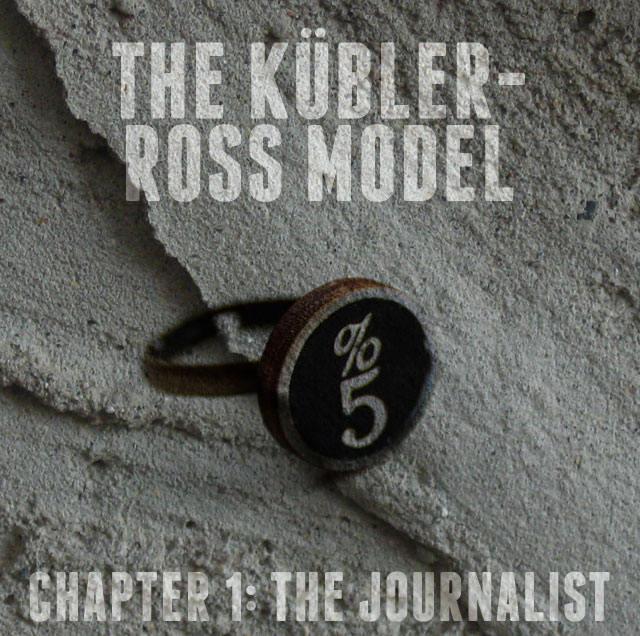 The Goat's Nest Short Stories Presents: The Kübler-Ross Model: Chapter 1: The Journalist