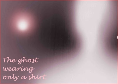 The ghost wearing only a shirt