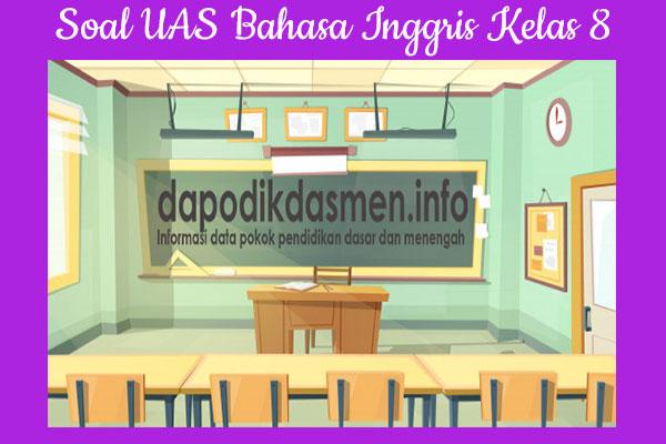 Soal PAS/UAS Bahasa Inggris Kurikulum 2013 Kelas 8, Soal dan Kunci Jawaban PAS/UKK Bahasa Inggris Kelas 8 Kurtilas, Contoh Soal PAS (UAS) Bahasa Inggris SMP/MTs Kelas 8 K13, Soal UAS/PAS Bahasa Inggris SMP/MTs VIII Lengkap dengan Kunci Jawaban