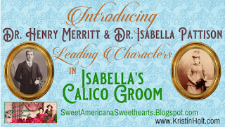 Kristin Holt | Introducing Dr. Henry Merritt & Dr. Isabella Pattison, Leading Characters in Isabella's Calico Groom
