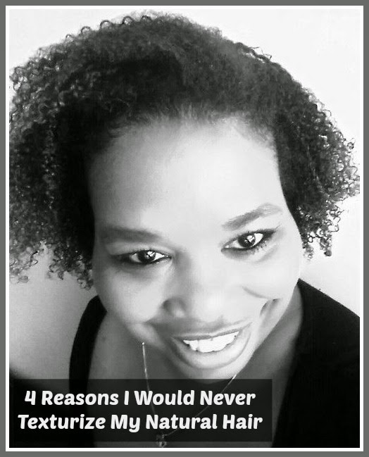 4 Reasons I Would Never Texturize My Natural Hair