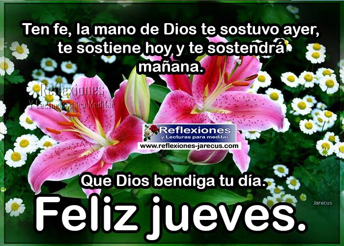 Feliz jueves, ten fe, la mano de Dios te sostuvo ayer, te sostiene hoy y te sostendrá mañana, que Dios bendiga tu vida