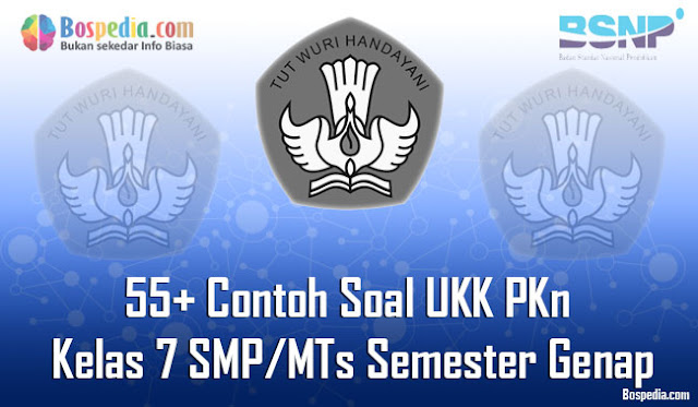 barusan kakak sudah selesai membuat Soal UKK PKn untuk adik adik yang duduk dikelas  Lengkap - 55+ Contoh Soal UKK PKn Kelas 7 SMP/MTs Semester Genap Terbaru
