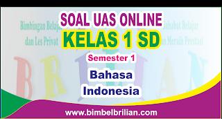 Soal UAS Bahasa Indonesia Online Kelas 1 ( Satu ) SD Semester 1 ( Ganjil ) - Langsung Ada Nilainya