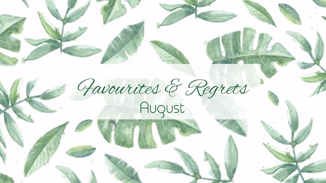 August Favourites and Regrets